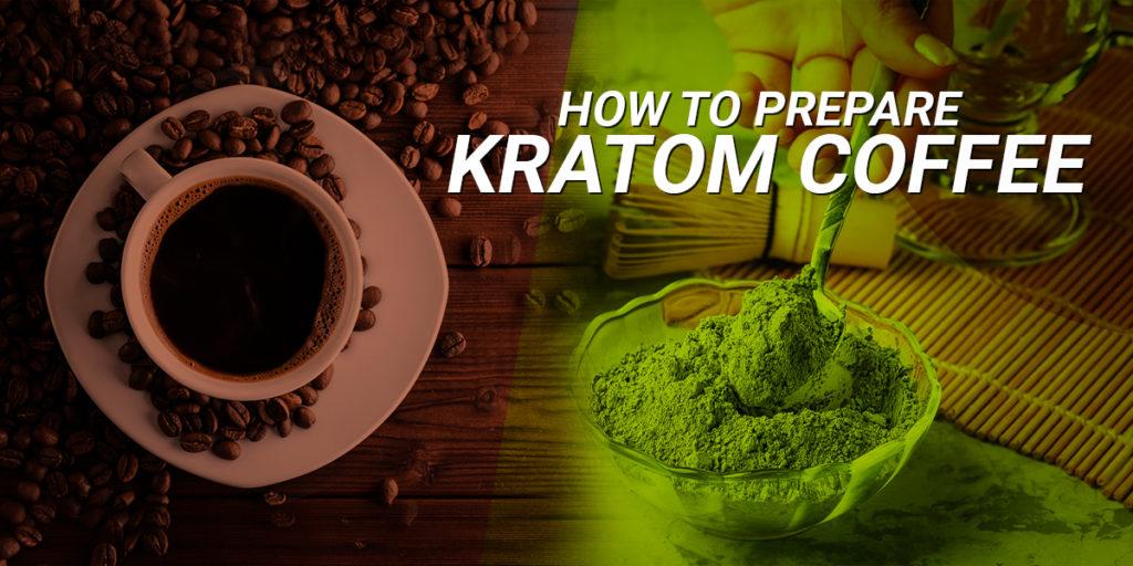 HOW TO PREPARE A KRATOM COFFEE?