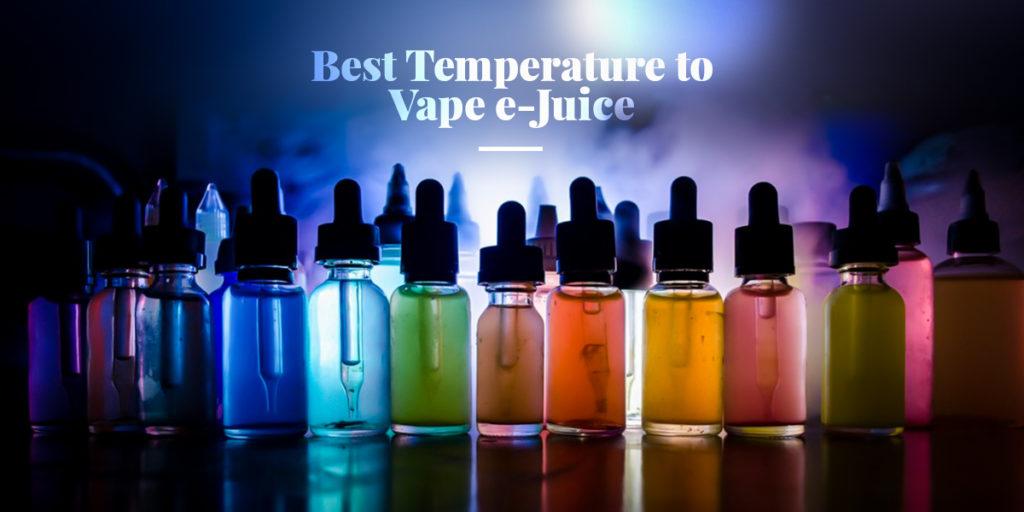 Best Temperature To Vape E Juice