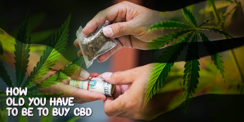 How old you have to be to buy cbd? [CBD Age]